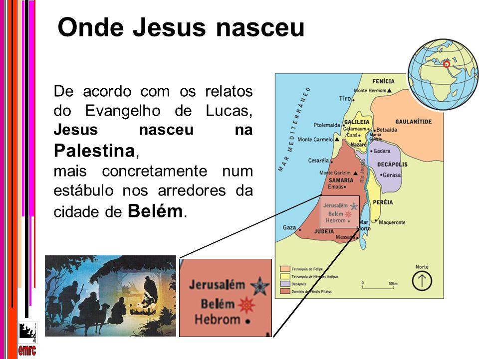Onde Jesus nasceu De acordo com os relatos do Evangelho de Lucas, Jesus nasceu na Palestina,
