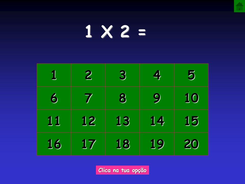 1 X 2 = 1 2 3 4 5 6 7 8 9 10 11 12 13 14 15 16 17 18 19 20 Clica na tua opção
