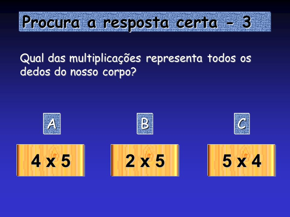 4 x 5 2 x 5 5 x 4 Procura a resposta certa - 3 A B C