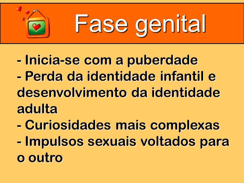 Fase genital - Inicia-se com a puberdade