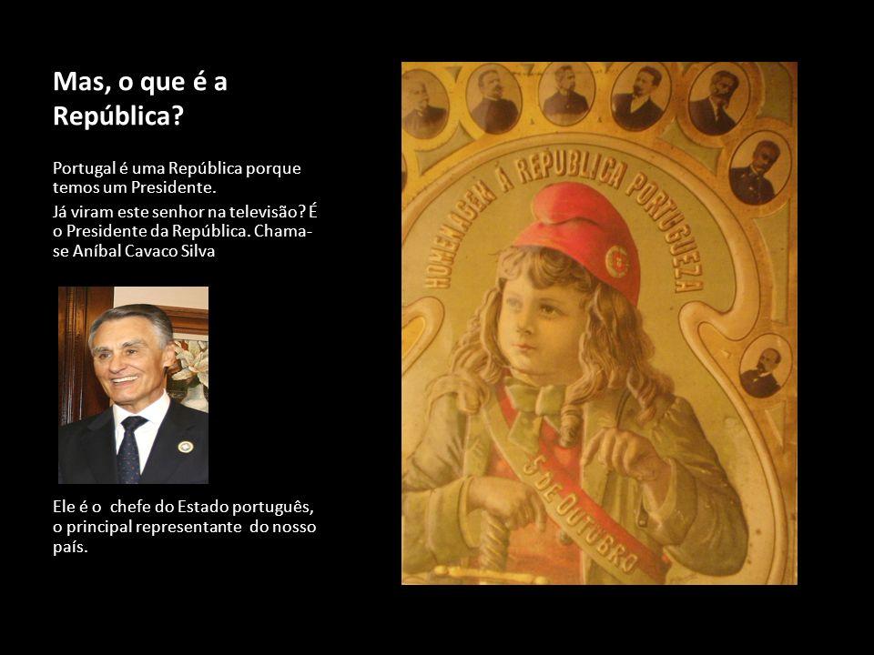 Mas, o que é a República Portugal é uma República porque temos um Presidente.