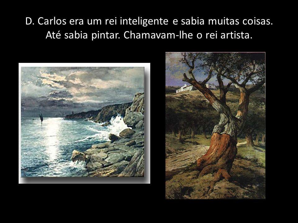 D. Carlos era um rei inteligente e sabia muitas coisas