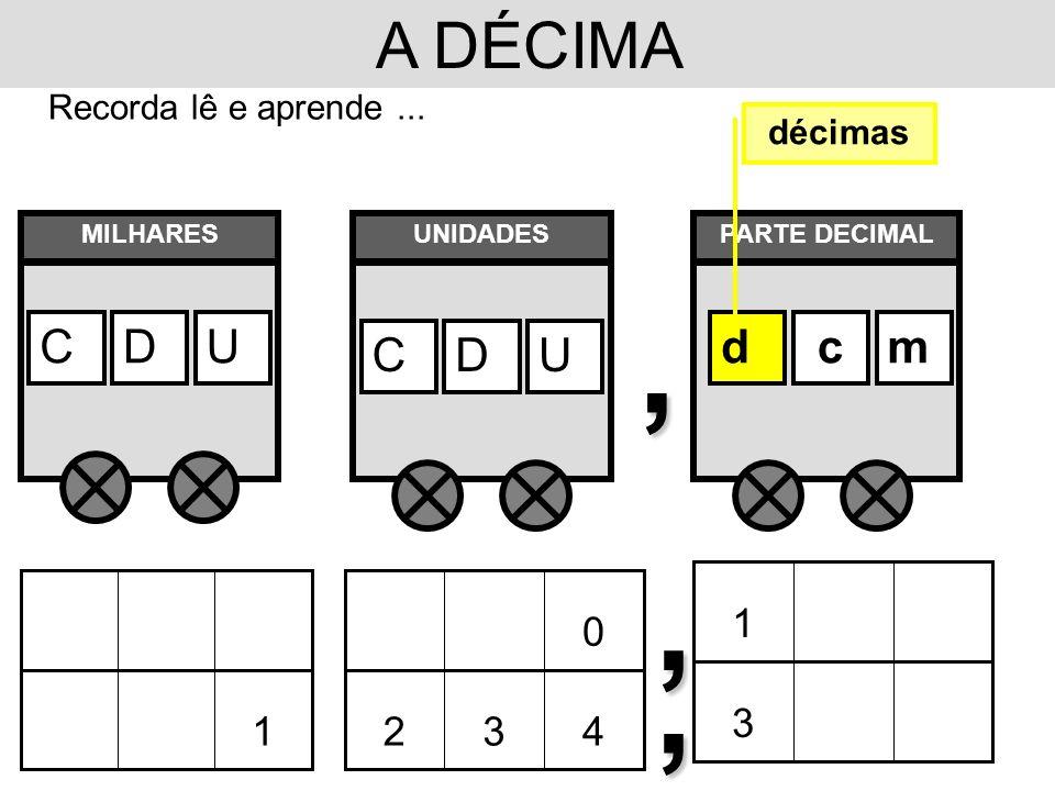 , , , A DÉCIMA C D U d c m 1 3 1 4 3 2 Recorda lê e aprende ...