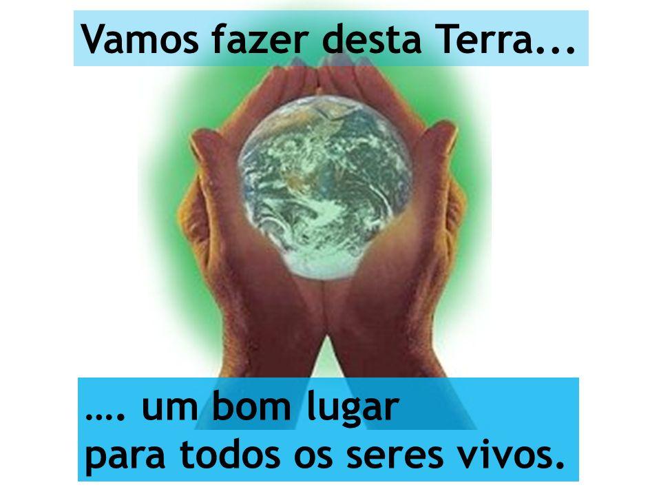 Vamos fazer desta Terra...
