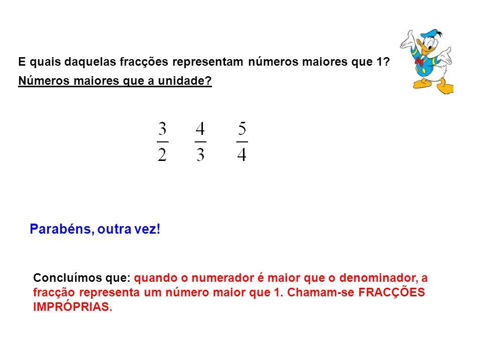 E quais daquelas fracções representam números maiores que 1