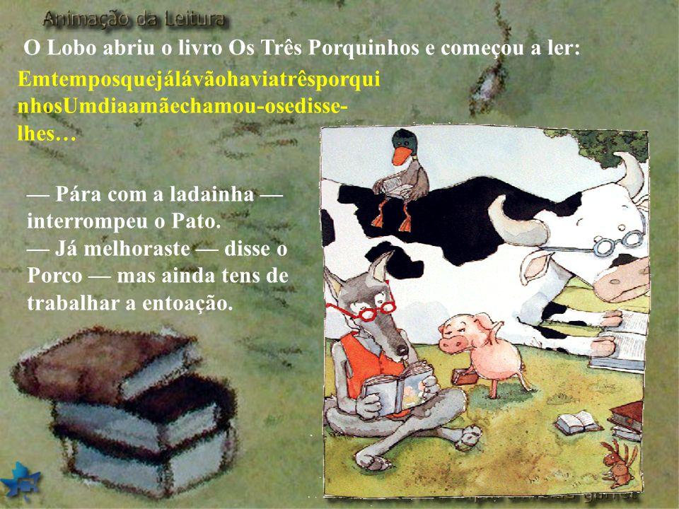 O Lobo abriu o livro Os Três Porquinhos e começou a ler: