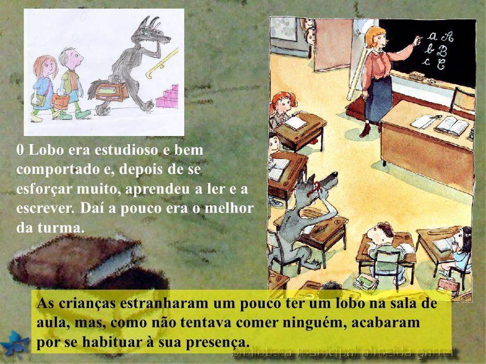 0 Lobo era estudioso e bem comportado e, depois de se esforçar muito, aprendeu a ler e a escrever. Daí a pouco era o melhor da turma.