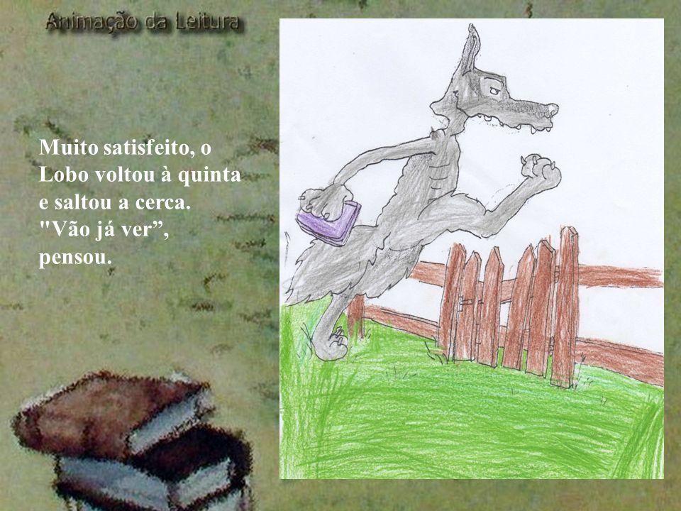 Muito satisfeito, o Lobo voltou à quinta e saltou a cerca