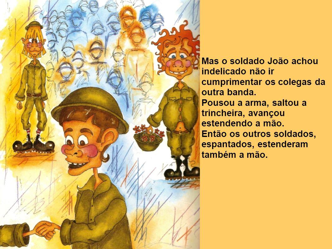 Mas o soldado João achou indelicado não ir cumprimentar os colegas da outra banda.
