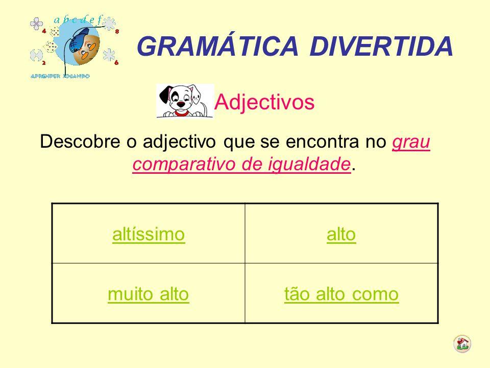 Descobre o adjectivo que se encontra no grau comparativo de igualdade.
