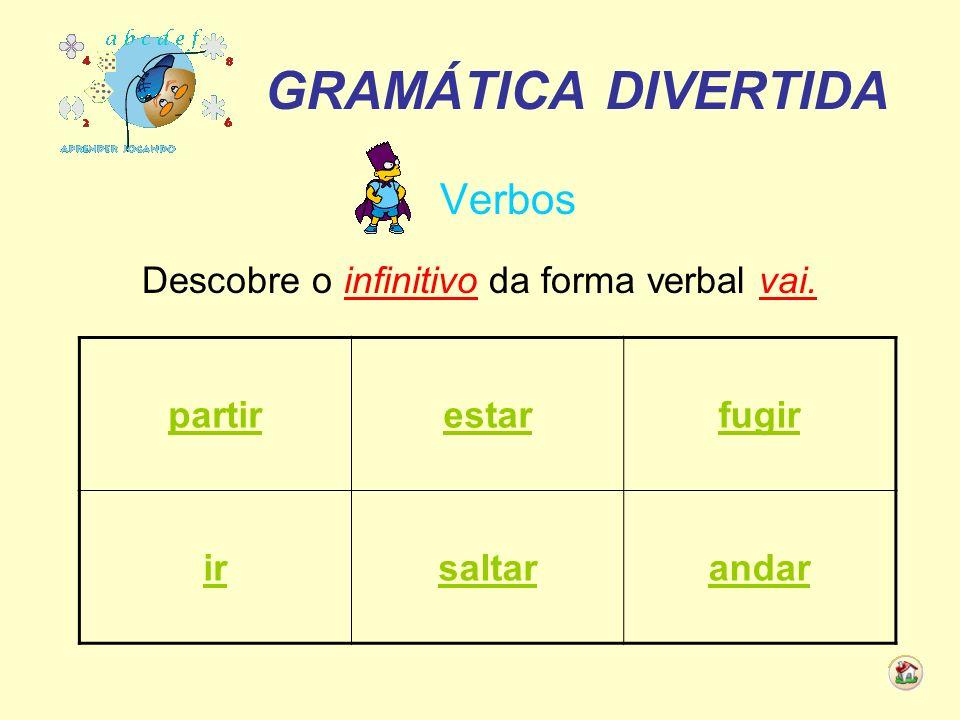 Descobre o infinitivo da forma verbal vai.