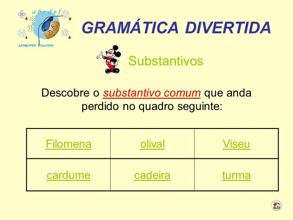 Descobre o substantivo comum que anda perdido no quadro seguinte: