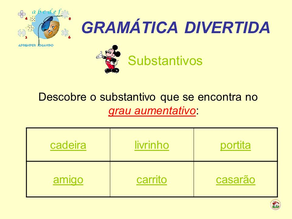 Descobre o substantivo que se encontra no grau aumentativo: