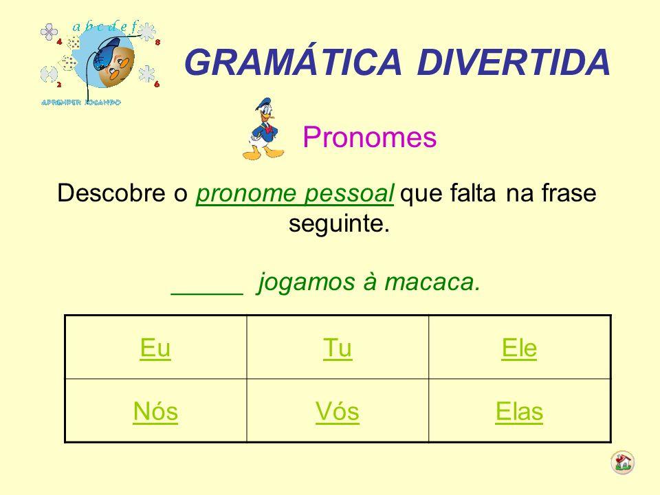 Descobre o pronome pessoal que falta na frase seguinte.