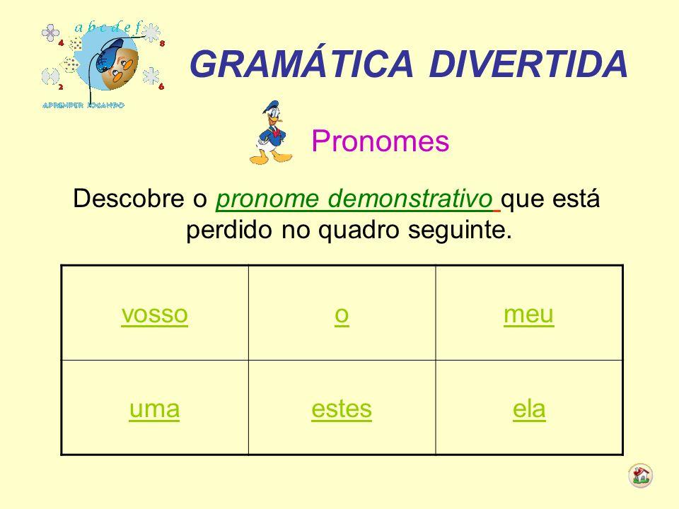 Descobre o pronome demonstrativo que está perdido no quadro seguinte.