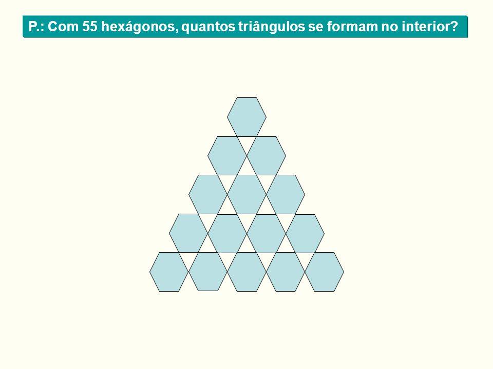 P.: Com 55 hexágonos, quantos triângulos se formam no interior