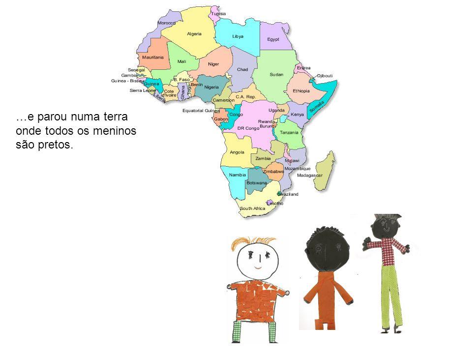 …e parou numa terra onde todos os meninos são pretos.