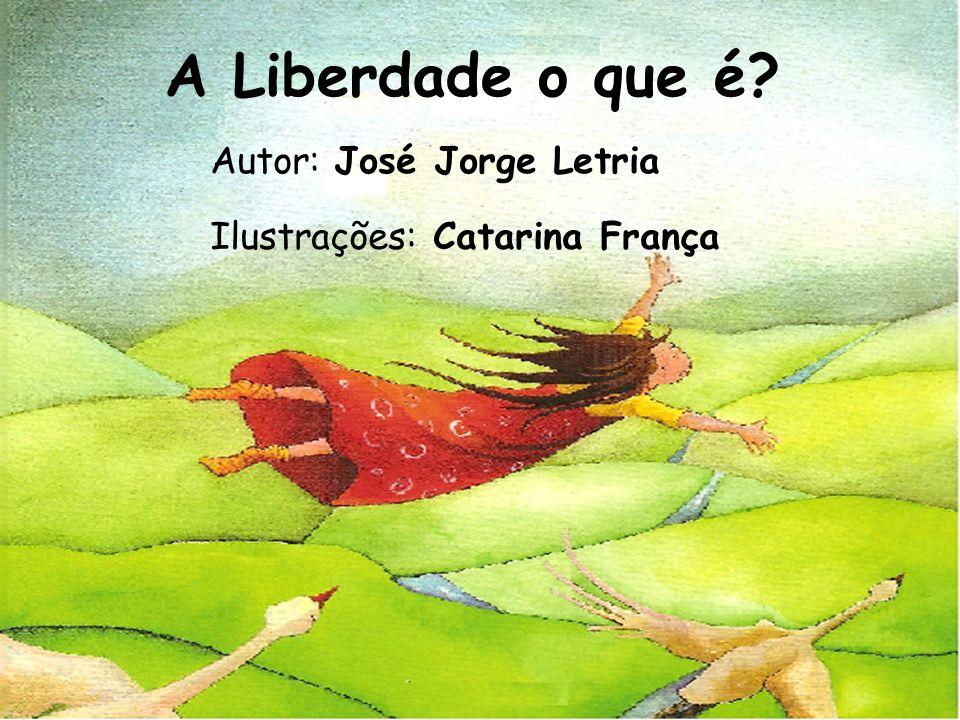 A Liberdade o que é Autor: José Jorge Letria