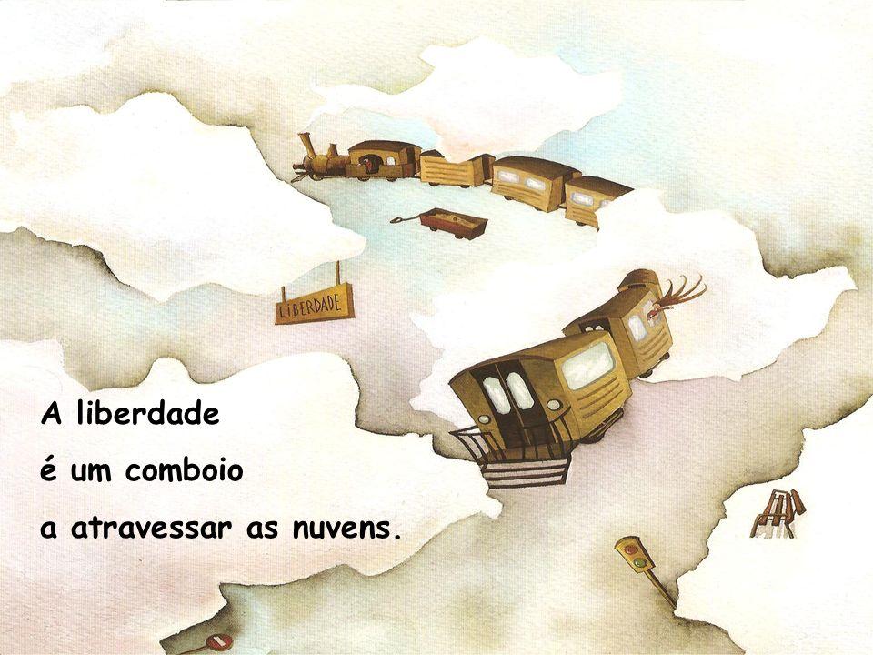 A liberdade é um comboio a atravessar as nuvens.