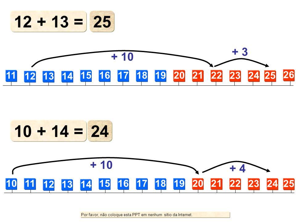 12 + 13 =25. + 3. + 10. 11. 12. 13. 14. 15. 16. 17. 18. 19. 20. 21. 22. 23. 24. 25. 26. 10 + 14 = 24.