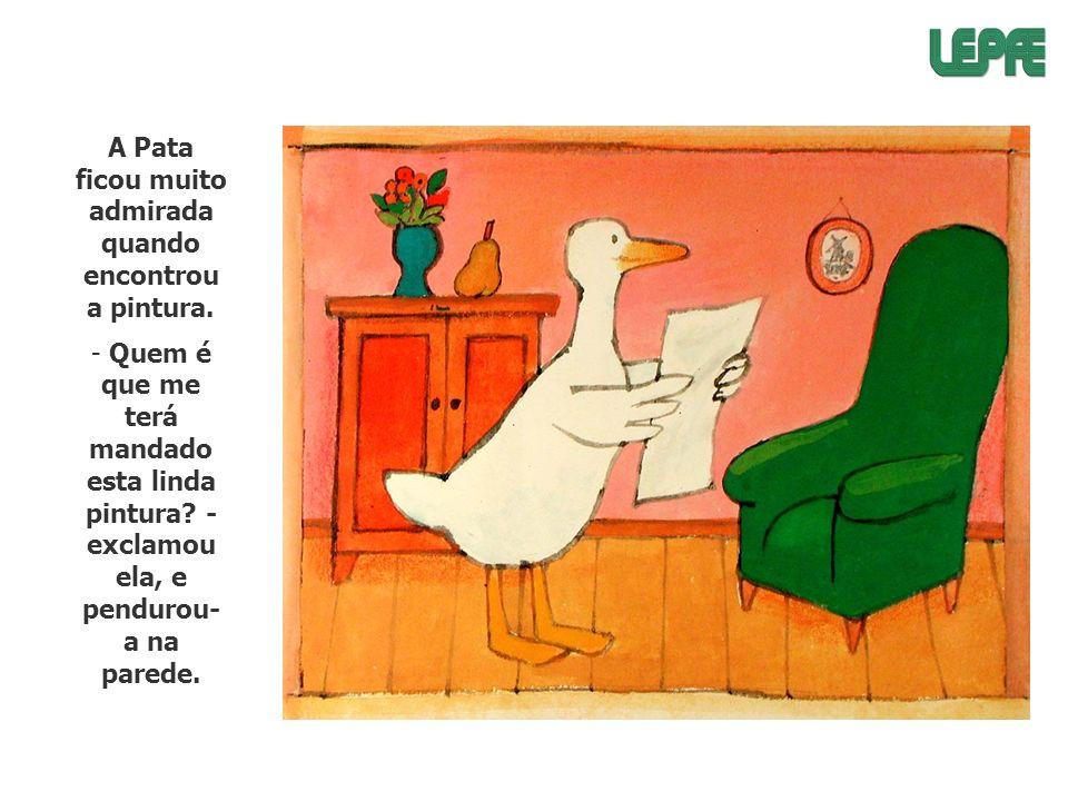 A Pata ficou muito admirada quando encontrou a pintura.
