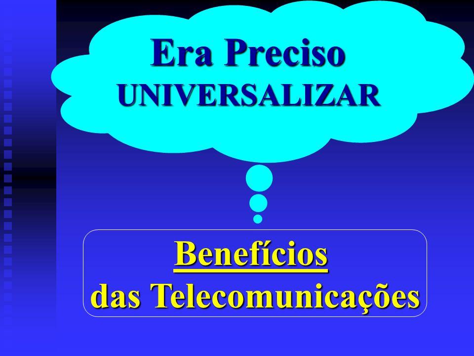 Era Preciso UNIVERSALIZAR Benefícios das Telecomunicações