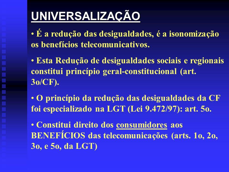 UNIVERSALIZAÇÃO É a redução das desigualdades, é a isonomização os benefícios telecomunicativos.
