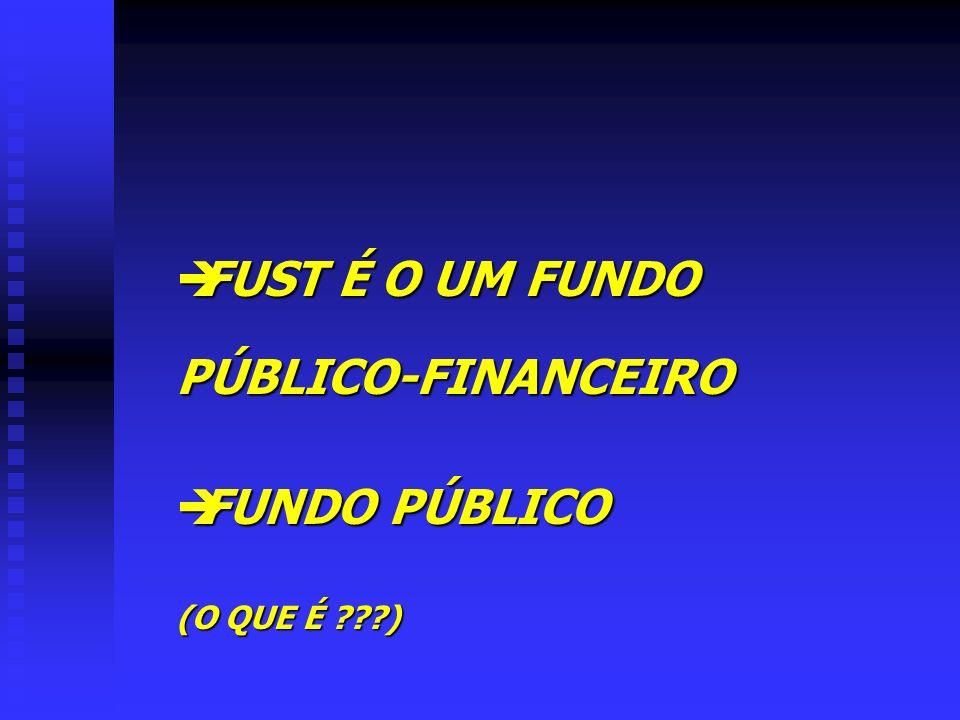 FUST É O UM FUNDO PÚBLICO-FINANCEIRO