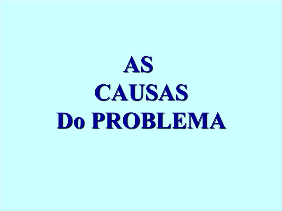 AS CAUSAS Do PROBLEMA