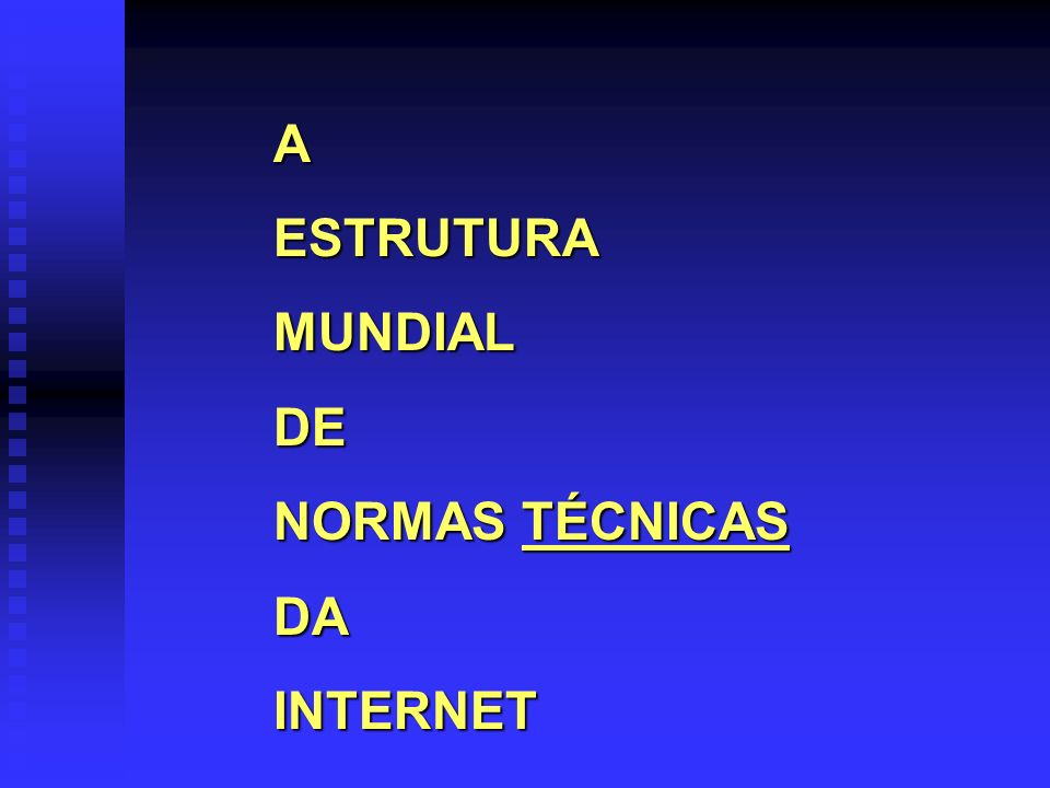 A ESTRUTURA MUNDIAL DE NORMAS TÉCNICAS DA INTERNET