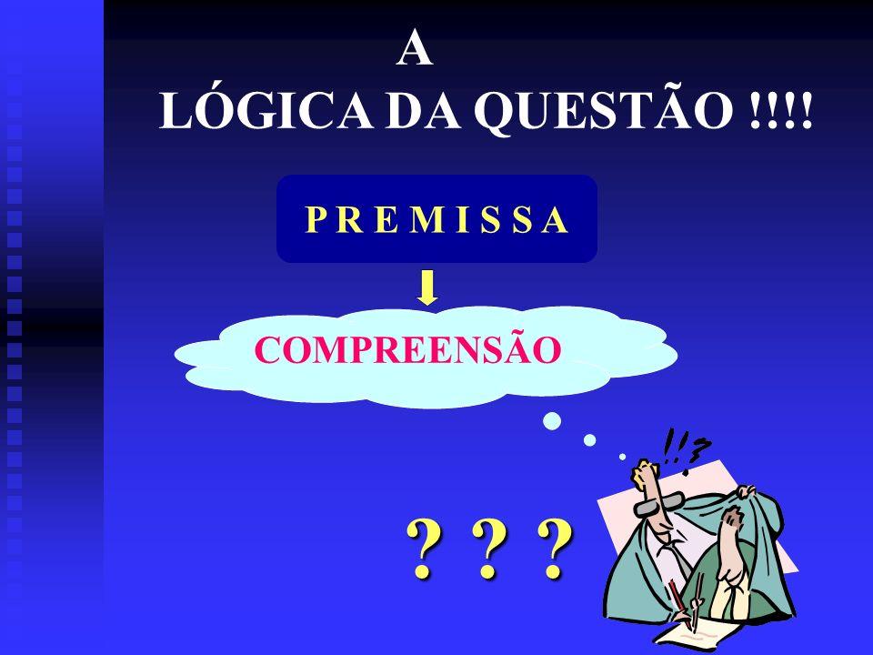 A LÓGICA DA QUESTÃO !!!! P R E M I S S A COMPREENSÃO