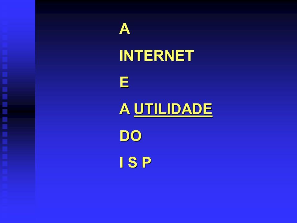 A INTERNET E A UTILIDADE DO I S P