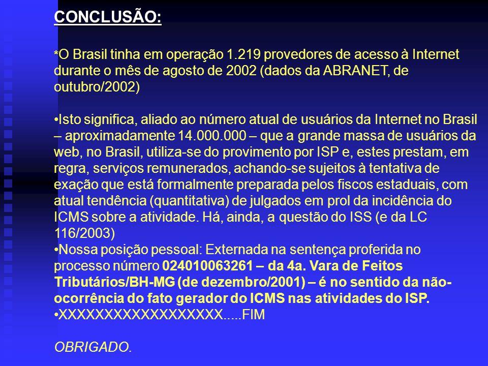 CONCLUSÃO: *O Brasil tinha em operação 1.219 provedores de acesso à Internet durante o mês de agosto de 2002 (dados da ABRANET, de outubro/2002)