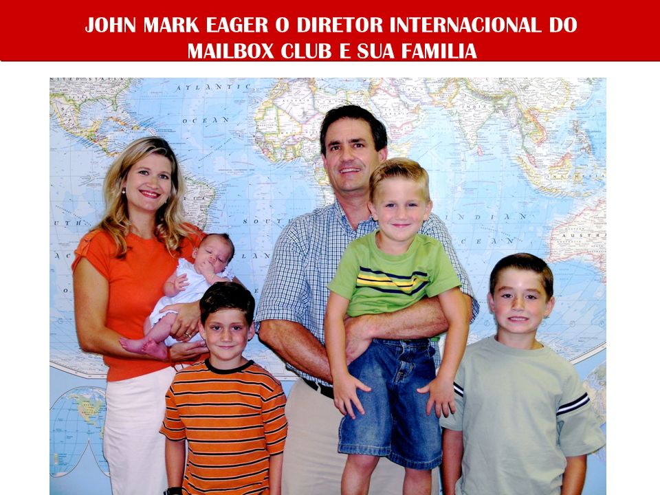 JOHN MARK EAGER O DIRETOR INTERNACIONAL DO MAILBOX CLUB E SUA FAMILIA