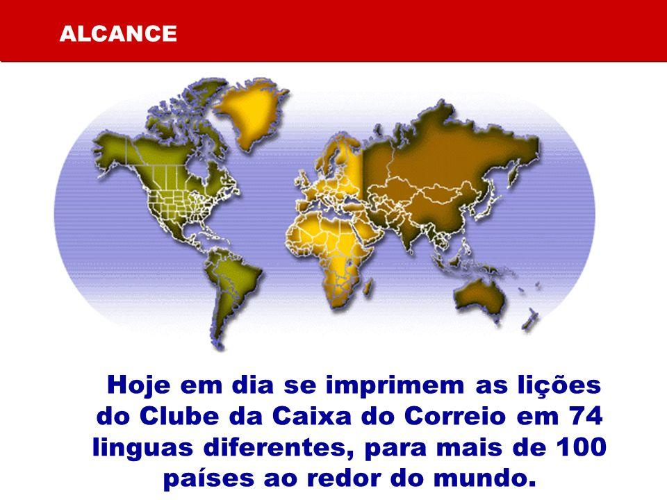 ALCANCE Hoje em dia se imprimem as lições do Clube da Caixa do Correio em 74 linguas diferentes, para mais de 100 países ao redor do mundo.
