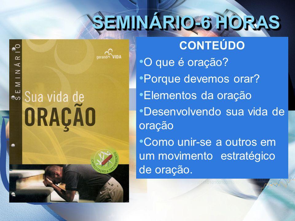 SEMINÁRIO-6 HORAS CONTEÚDO O que é oração Porque devemos orar