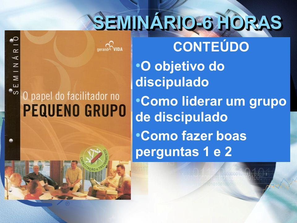 SEMINÁRIO-6 HORAS CONTEÚDO O objetivo do discipulado
