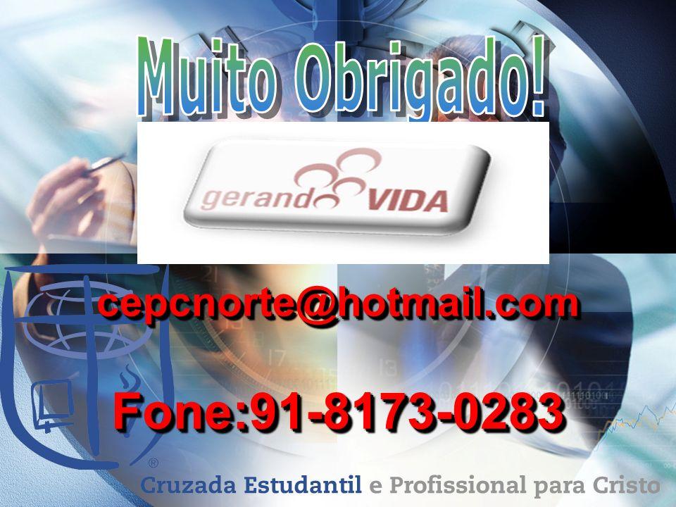 Muito Obrigado! cepcnorte@hotmail.com Fone:91-8173-0283