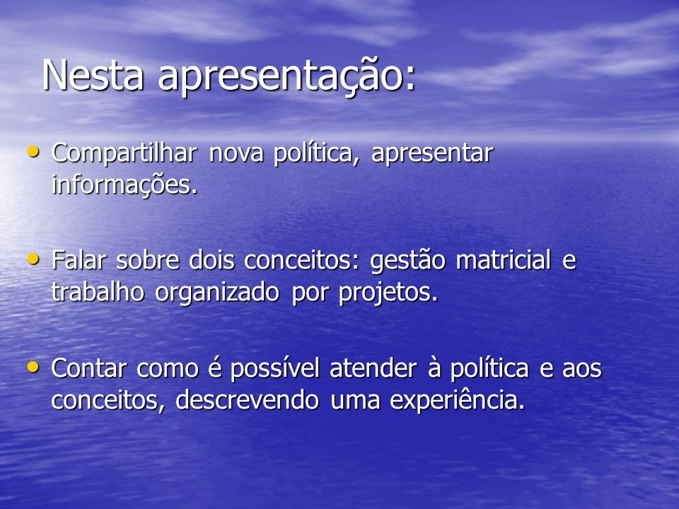 Nesta apresentação:Compartilhar nova política, apresentar informações.