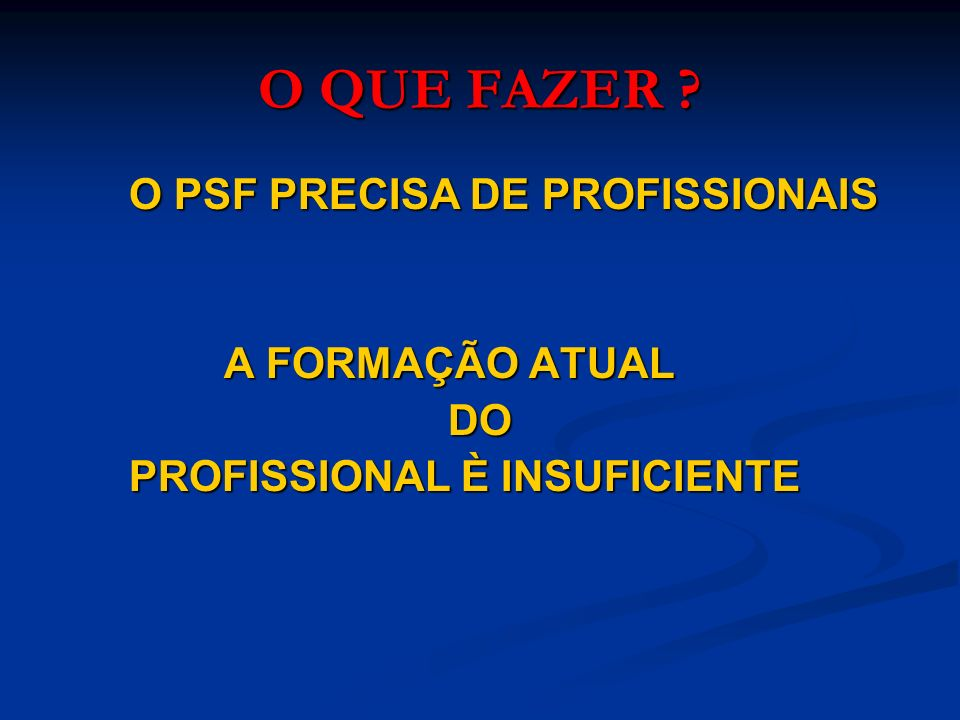 O QUE FAZER O PSF PRECISA DE PROFISSIONAIS A FORMAÇÃO ATUAL DO