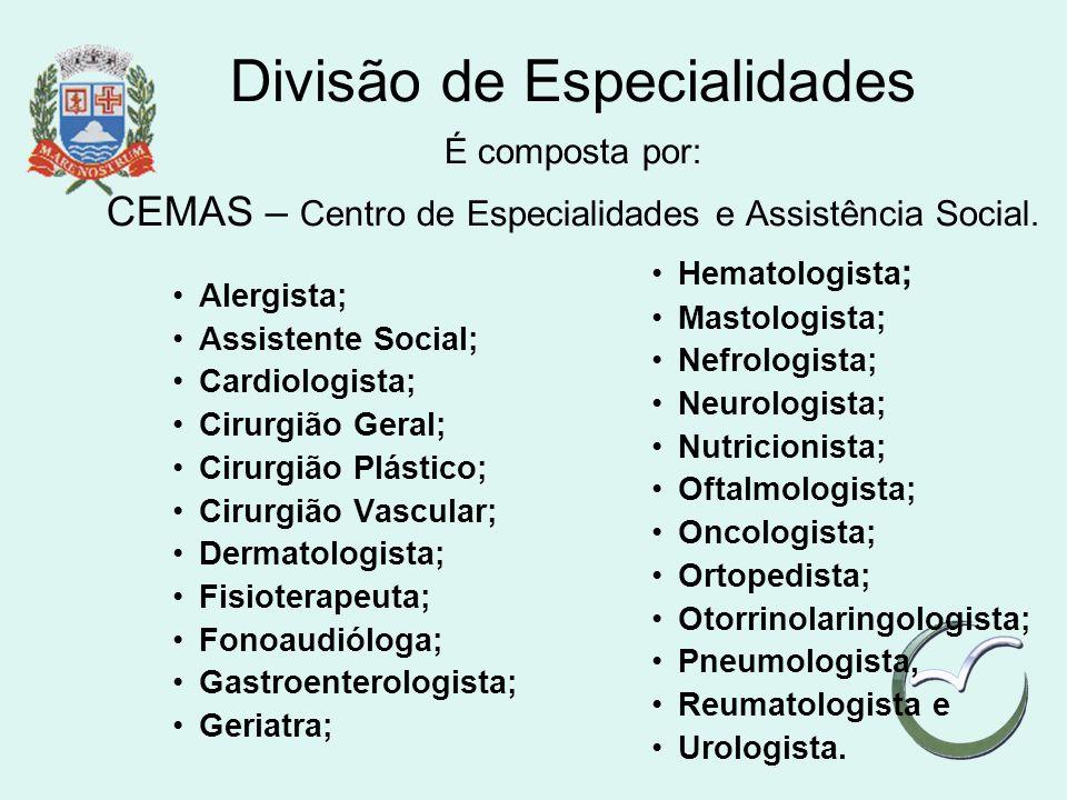 Divisão de Especialidades É composta por: CEMAS – Centro de Especialidades e Assistência Social.