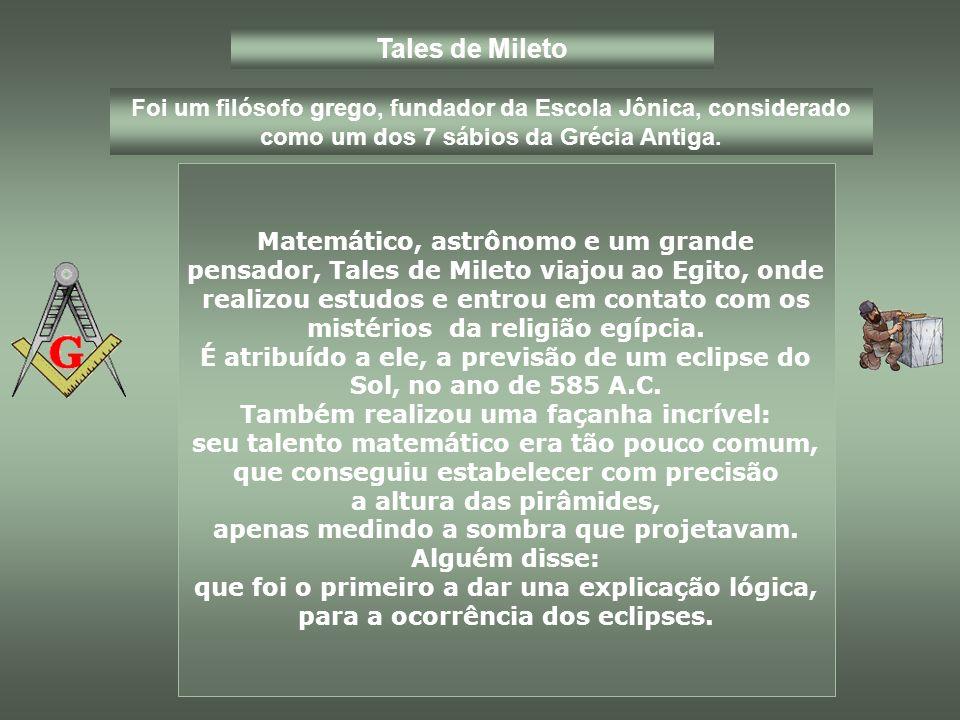 Tales de Mileto Foi um filósofo grego, fundador da Escola Jônica, considerado como um dos 7 sábios da Grécia Antiga.