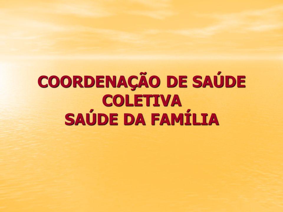 COORDENAÇÃO DE SAÚDE COLETIVA SAÚDE DA FAMÍLIA