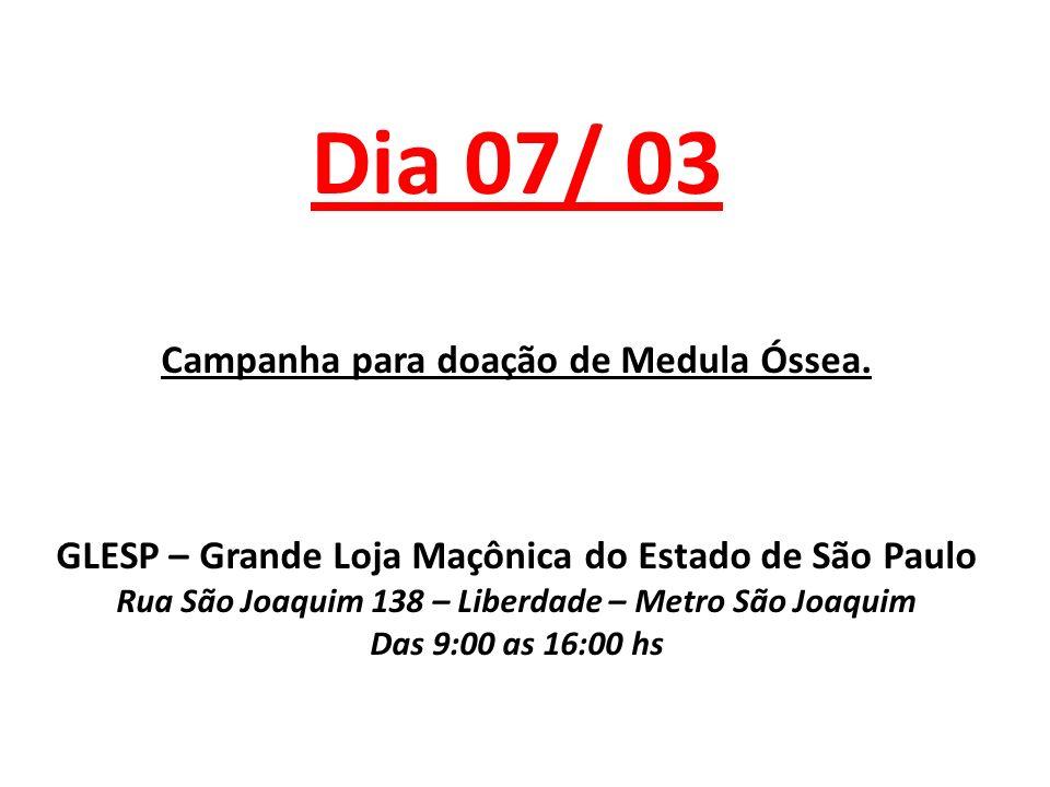 Dia 07/ 03 Campanha para doação de Medula Óssea.