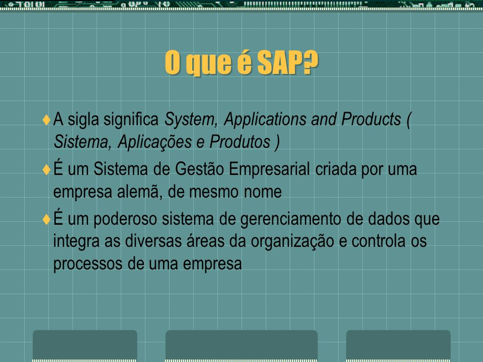 O que é SAP A sigla significa System, Applications and Products ( Sistema, Aplicações e Produtos )