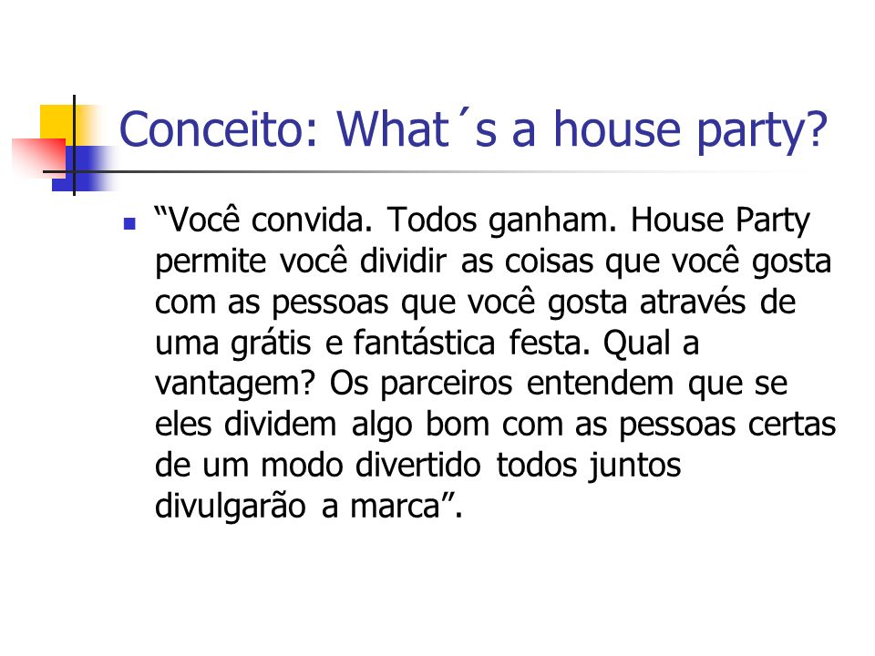 Conceito: What´s a house party