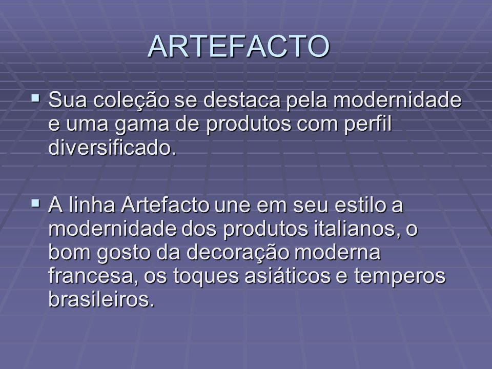 ARTEFACTO Sua coleção se destaca pela modernidade e uma gama de produtos com perfil diversificado.