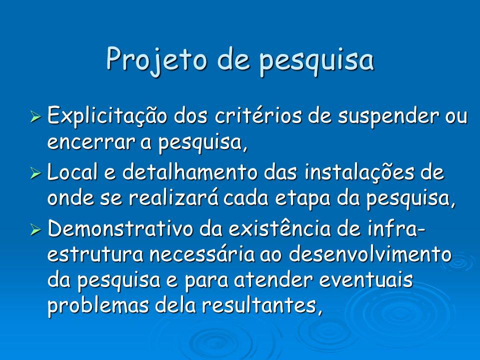 Projeto de pesquisa Explicitação dos critérios de suspender ou encerrar a pesquisa,