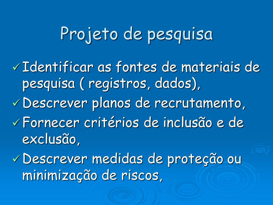 Projeto de pesquisa Identificar as fontes de materiais de pesquisa ( registros, dados), Descrever planos de recrutamento,