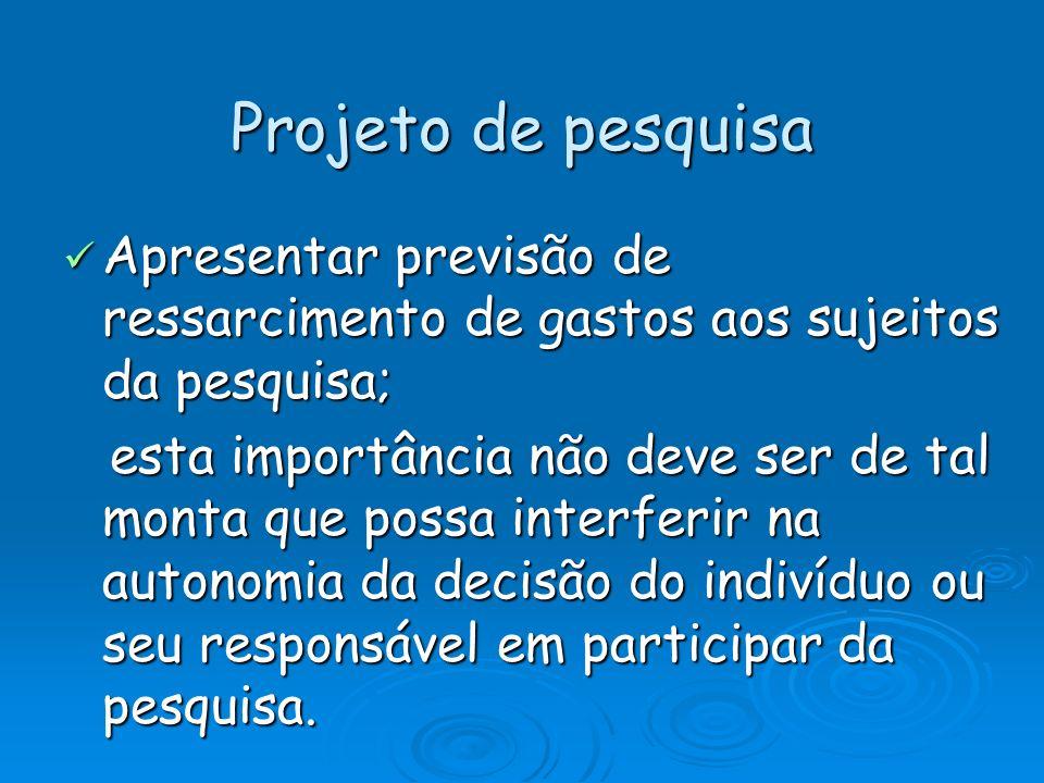 Projeto de pesquisa Apresentar previsão de ressarcimento de gastos aos sujeitos da pesquisa;